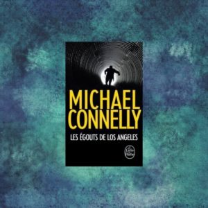 avis-lecture-les-egouts-de-los-angeles-michael-connelly